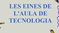 LES EINES DE L'AULA DE TECNOLOGIA